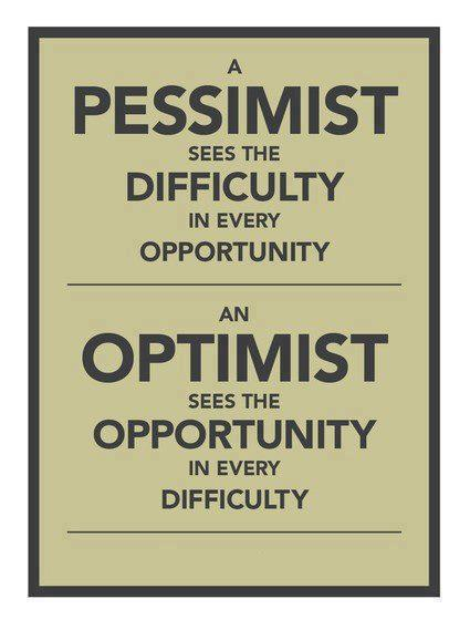 A Pessimist sees the Difficulty in every...