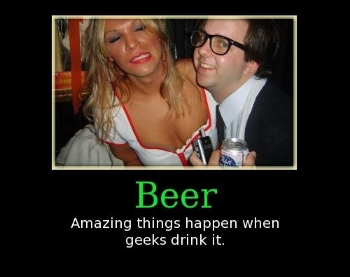 Beer Amazing things happen when geeks drink it
