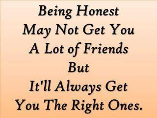 Being Honest my not get your lots of friends