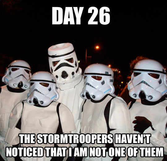 Day 26 The Stormtroopers Havent Noticed...