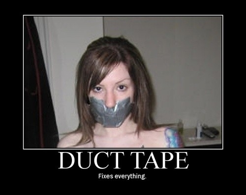 Duct Tape fixes everything