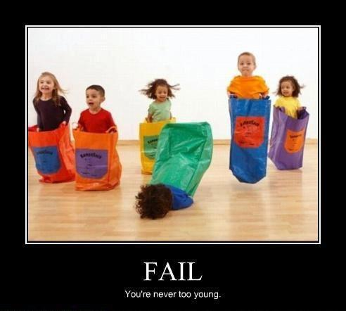 Fail Youre never too young