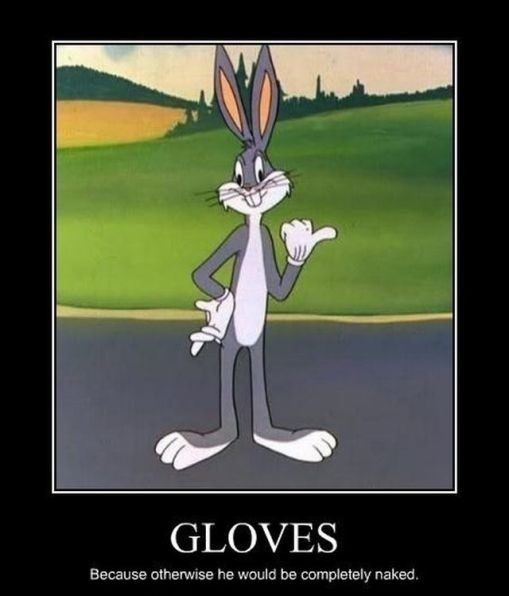 Gloves Because otherwise he would be completely naked