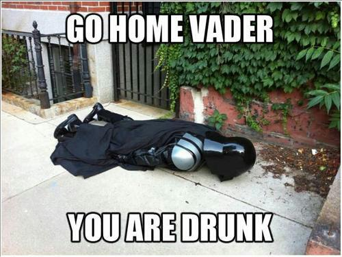 Go Home Vader You Are Drunk