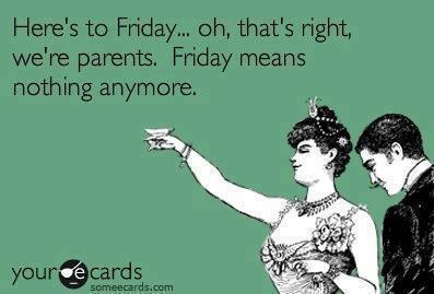 Heres to Friday..
