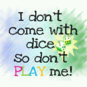 I Dont come with dice