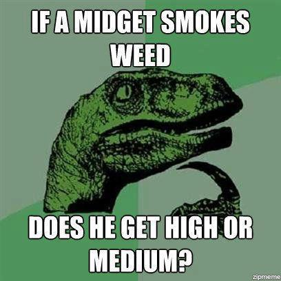 If A Midget Smokes Weed....