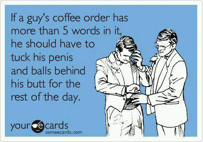 If a guys coffie order has more than 5 words...