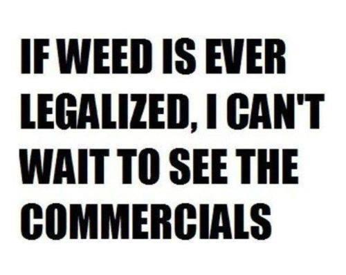 If weed is ever legalized
