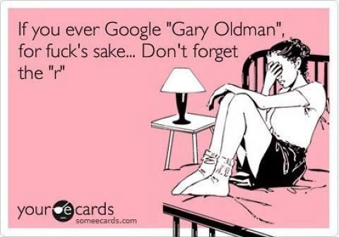 If you ever Google Gary Oldman...
