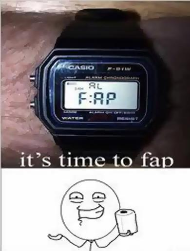 Its time to fap