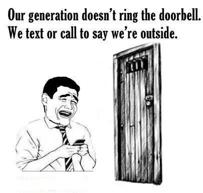 Our generation doesnt ring the doorbell