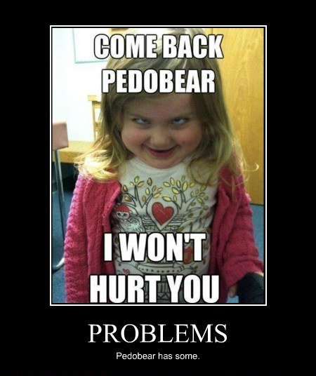 Problems Pedobear has them
