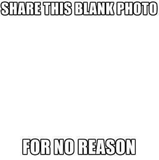 Share this blank photo for no reason
