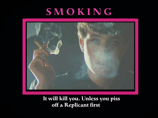 Smoking will kill you unless you piss off a Replicant
