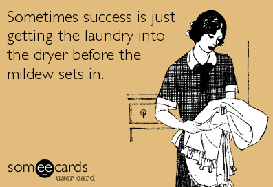 Sometimes success is just getting the laundry