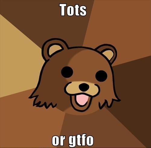 Tots or GTFO