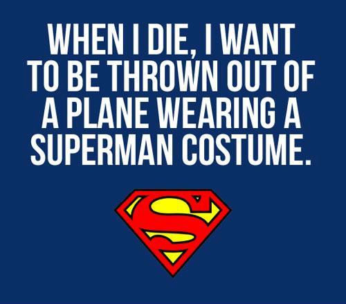 When I die.. I want to be superman..