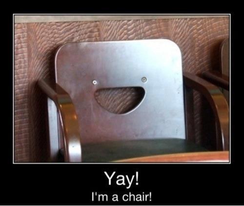 Yay Im a chair