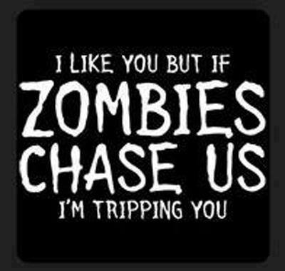Zombies I Will trip you up..