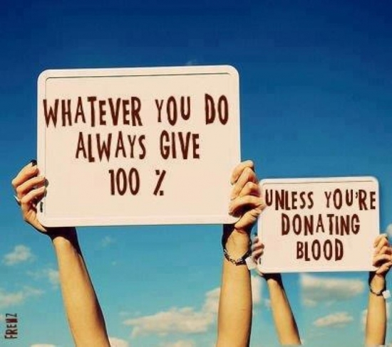 Always Give 100 Unless Its Donating Blood