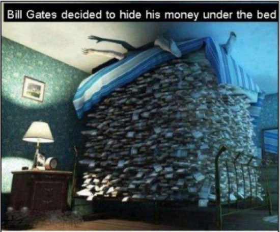 Bill Gates decided to hide his money under the bed