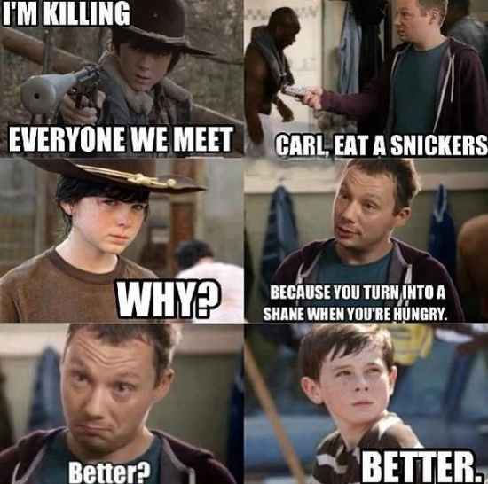 Carl you turn into Shane when youre hungry