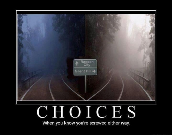 Choices When you know youre screwed either way