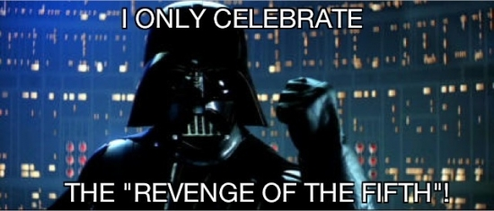I only celebrate the Revenge of the Fifth