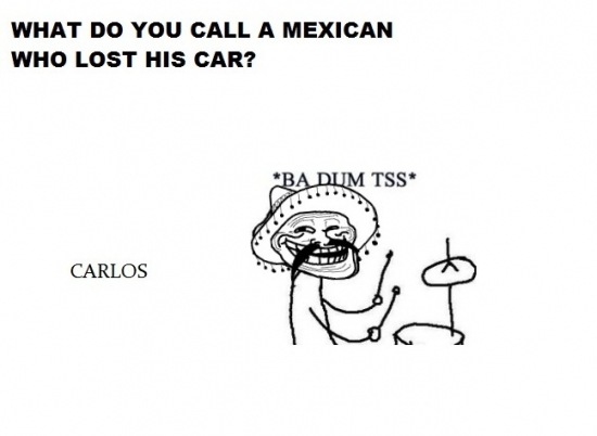 What do you call a Mexican who lost his car2