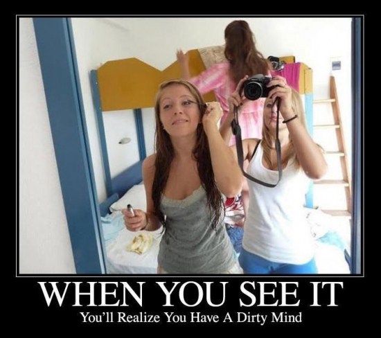 When you see it.. You have a ditry mind