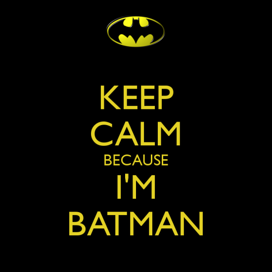 keep calm because im batman