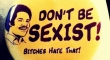 Dont be sexist
