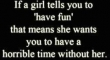 If a girl tells you to have fun...
