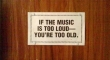 If the music is too loud...