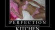 Perfection Get back in the kitchen2