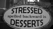 Stressed Spelled backwards is Desserts