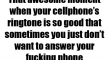 That awesome moment when your cellphones ringtone is so good