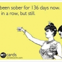 Been sober for 136 days not in a row..