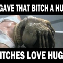 Bitches love hugs