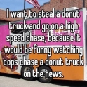 Donut police chase would be funny