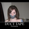 Duct Tape fixes everything2