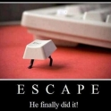 Escape He Finally Did It