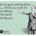 For all you guys wearing skinny jeans....
