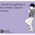 Hay thanks for getting my kid that whistle