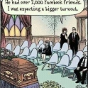 He had over 2000 friends on Facebook