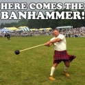 Here comes the Banhammer