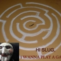 Hi Slug I wanna play a game