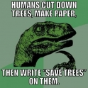 Humans cut down trees to make paper