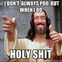 I dont always poo but when I do...